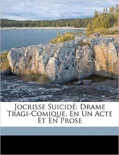 Jocrisse Suicidé: Drame Tragi-Comique, En Un Acte Et En Prose