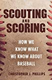 "Christopher J. Phillips, ""Scouting and Scoring: How We Know What We Know About Baseball"" (Princeton UP, 2019)"