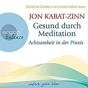 Gesund durch Meditation: Achtsamkeit in der Praxis Hörbuch