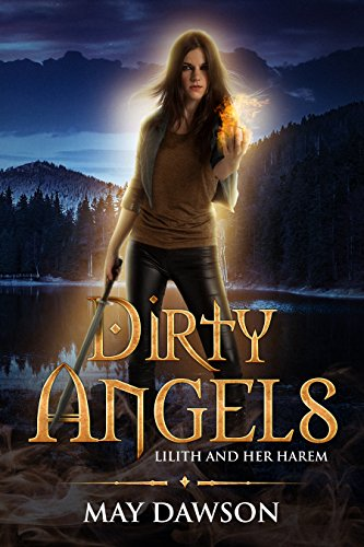 Dirty Angels: A Reverse Harem Paranormal Romance (Lilith and Her Harem Book 3)