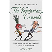 The Vegetarian Crusade: The Rise of an American Reform Movement, 1817-1921