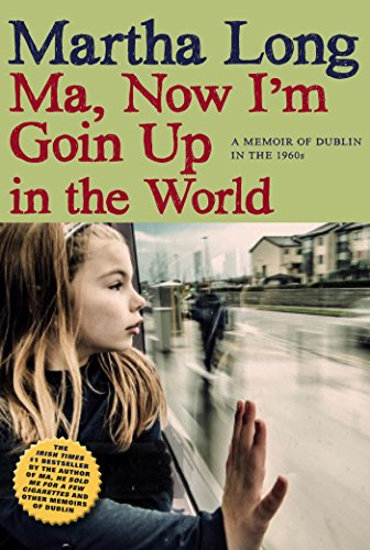 Ma, Now I'm Goin Up in the World: A Memoir of Dublin in the 1960s (Memoirs of Dublin Book 4)