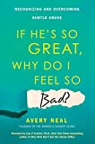 If He's So Great, Why Do I Feel So Bad?: Recognizing and Overcoming Subtle Abuse