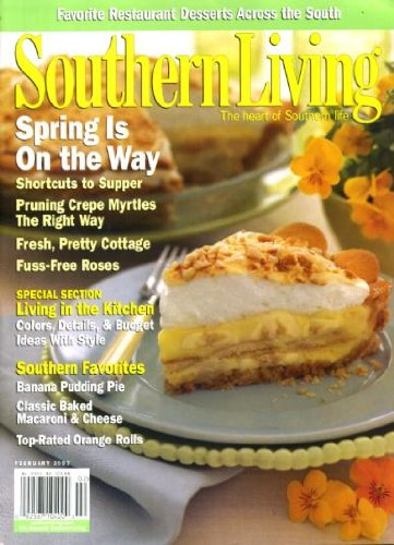 Southern Living February 2007 Shortcuts to Supper, Favorite Restaurant Desserts, Pruning Crepe Myrtles the Right Way, Fuss-Free Roses, Living in the Kitchen Section, Banana Pudding Pie, Classic Baked Macaroni & ()