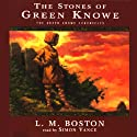 The Stones of Green Knowe: The Green Knowe Chronicles Audiobook by L. M. Boston Narrated by Simon Vance