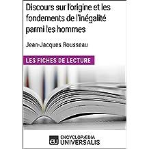 Discours sur l'origine et les fondements de l'inégalité parmi les hommes de Jean-Jacques Rousseau (Les Fiches de Lecture d'Universalis): (Les Fiches de Lecture d'Universalis) (French Edition)