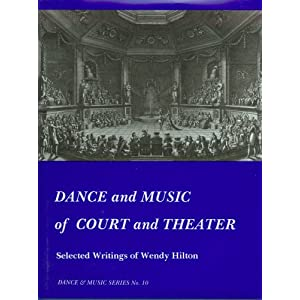 Dance and Music of Court and Theater: Selected Writings of Wendy Hilton (Wendy Hilton Dance and Music Series) Wendy Hilton