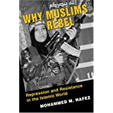Why Muslims Rebel: Repression And Resistance In The Islamic World