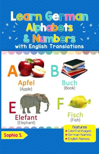 Learn German Alphabets & Numbers: Colorful Pictures & English Translations (German for Kids) (Volume 1) (German Edition)