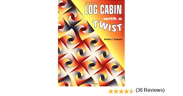 Log Cabin With A Twist: Barbara Kaempfer: 9780891458555: Amazon ...