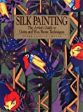 Silk Painting: The Artist's Guide to Gutta and Wax Resist Techniques (Practical Craft Books)