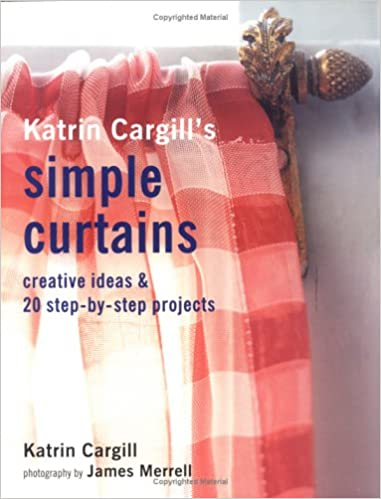 Creative Ideas /& 20 Step-by-Step Projects Katrin Cargills Simple Curtains