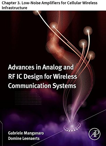 Advances in Analog and RF IC Design for Wireless Communication Systems: Chapter 3. Low-Noise Amplifiers for Cellular Wireless Infrastructure (Rf Amplifiers In Communication)