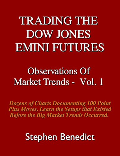 Trading The Dow Jones Emini Futures: Observations Of Market Trends - Vol. 1