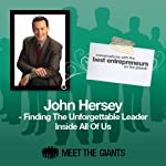 John Hersey - Finding the Unforgettable Leader Inside All of Us: Conversations with the Best Entrepreneurs on the Planet | John Hersey