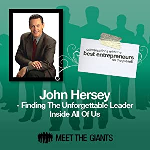 John Hersey - Finding the Unforgettable Leader Inside All of Us Speech