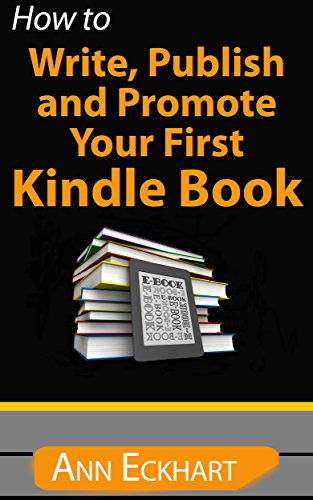 How To Write, Publish & Promote Your First Kindle Book (2019) by [Eckhart, Ann]
