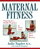 img - for Maternal Fitness: Preparing for a Healthy Pregnancy, an Easier Labor, and a Quick Recovery book / textbook / text book