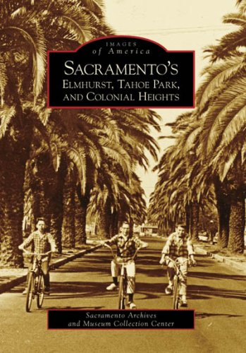Collection Icon American Museum - Sacramento's Elmhurst, Tahoe Park and Colonial Heights (Images of America: California)