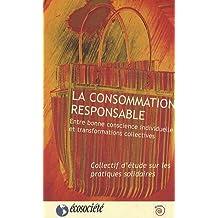 La consommation responsable. Entre bonne conscience individuelle et transformations collectives