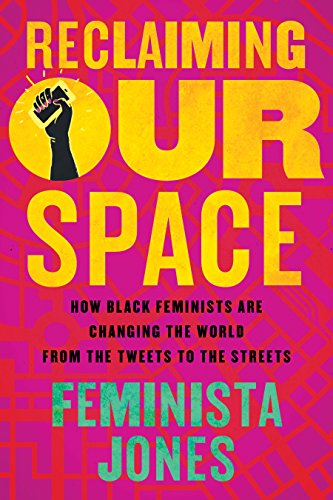 PDF Download Reclaiming Our Space How Black Feminists Are Changing The World From Tweets To Streets Full Book By Feminista Jones