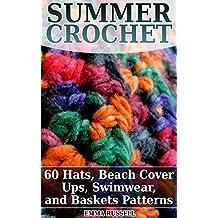 Summer Crochet: 60 Hats, Beach Cover Ups, Swimwear, and Baskets Patterns: (Crochet Patterns, Crochet Stitches, Crochet Book)