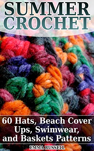 Pattern Basket Crochet (Summer Crochet: 60 Hats, Beach Cover Ups, Swimwear, and Baskets Patterns: (Crochet Patterns, Crochet Stitches, Crochet Book))