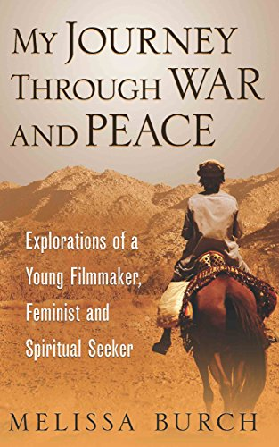 Book: My Journey Through War and Peace - Explorations of a Young Filmmaker, Feminist and Spiritual Seeker (Pathfinder Trilogy Book 1) by Melissa Burch