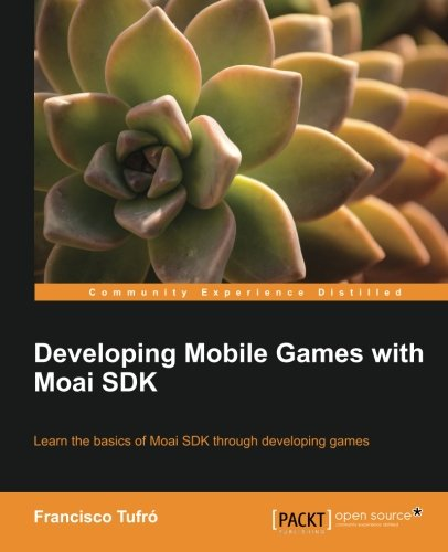 Developing Mobile Games with Moai SDK by Francisco Tufró, Publisher : Packt Publishing
