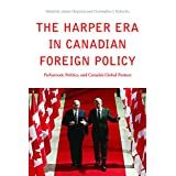 The Harper Era in Canadian Foreign Policy: Parliament, Politics, and Canada's Global Posture
