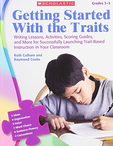 (Getting Started With the Traits: 3-5: Writing Lessons, Activities, Scoring Guides, and More for Successfully Launching Trait-Based Instruction in Your Classroom)