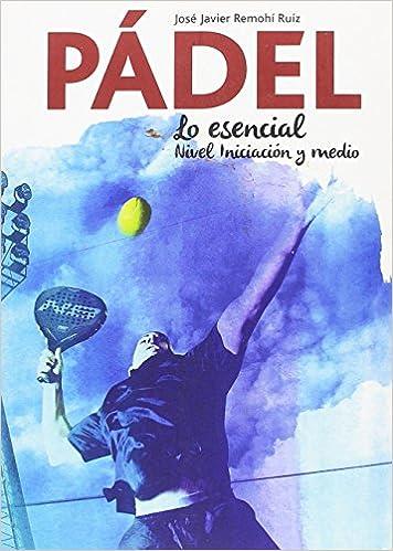 PÁDEL, LO ESENCIAL, NIVEL BÁSICO Y MEDIO: Amazon.es: Jose ...