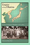 Empire of the Dharma : Korean and Japanese Buddhism, 1877-1912, Kim, Hwansoo Ilmee, 0674065751