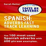Spanish: Adverbs Fast Track Learning: The100 Most Used Spanish Adverbs with 600 Phrase Examples | Sarah Retter