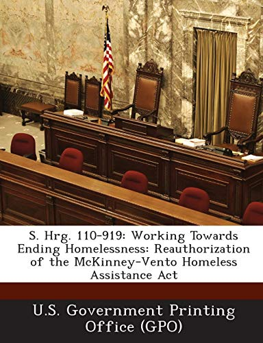(S. Hrg. 110-919: Working Towards Ending Homelessness: Reauthorization of the McKinney-Vento Homeless Assistance Act)