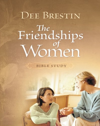 Friendships Of Women Bible Study (Dee Brestin's Series)