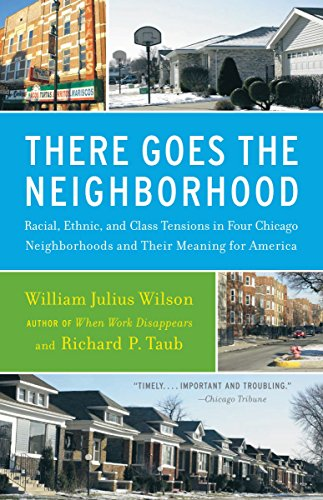 There Goes the Neighborhood: Racial, Ethnic, and Class Tensions in Four Chicago Neighborhoods and Their Meaning for America (Best Urban Neighborhoods In America)