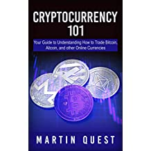 Cryptocurrency 101: Your Guide To Understanding How To Trade Bitcoin, Altcoin, And Other Online Currencies