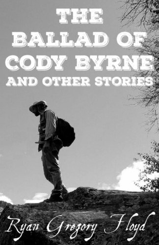 The Ballad Of Cody Byrne: And Other Stories