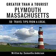 Greater Than a Tourist: Plymouth, Massachusetts, USA: 50 Travel Tips from a Local Audiobook by Samantha Anderson, Greater Than a Tourist Narrated by Michael Fox