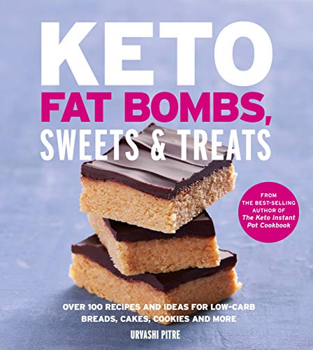 Keto Fat Bombs, Sweets & Treats: Over 100 Recipes and Ideas for Low-Carb Breads, Cakes, Cookies and More (Best Store Bought Chocolate)