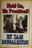 Hold on, Mr. President, Sam Donaldson, 0394553934