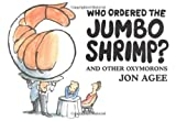 Who Ordered the Jumbo Shrimp?, Jon Agee, 0062051598