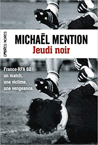 Jeudi noir – France-RFA 82: un match, une victime, une vengeance.