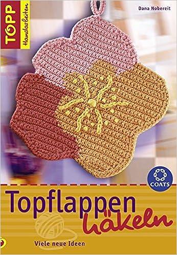 Topflappen häkeln: Viele neue Ideen TOPP Handarbeiten: Amazon.de ...