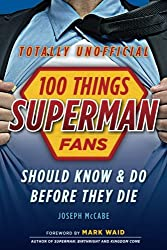 100 Things Superman Fans Should Know & Do Before They Die (100 Things...Fans Should Know)