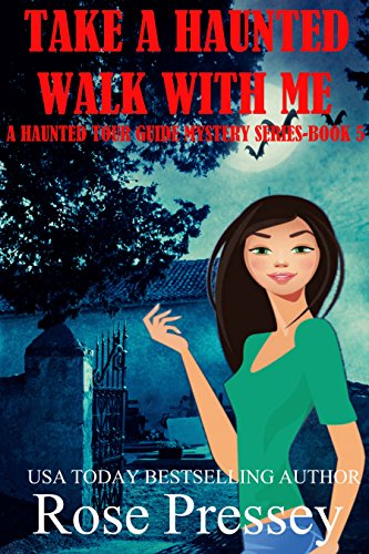 Take A Haunted Walk With Me: A Ghost Hunter Cozy Mystery (A Ghostly Haunted Tour Guide Cozy Mystery Book 5)