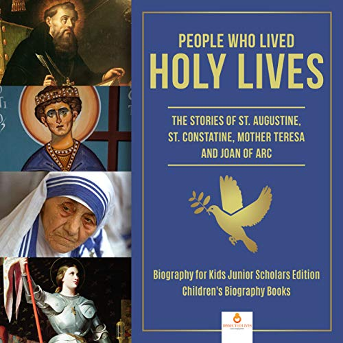 People Who Lived Holy Lives : The Stories of St. Francis of Assisi, St. Constantine, Mother Teresa and Joan of Arc | Biography for Kids Junior Scholars Edition | Children's Biography Books (St Joan Of Arc Biography For Kids)
