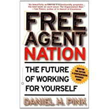 Free Agent Nation: The Future of Working for Yourself: Written by Daniel H. Pink, 2002 Edition, Publisher: Business Plus [Paperback]