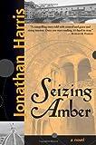 Seizing Amber, Jonathan Harris, 1402200102